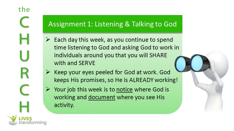  Each day this week, as you continue to spend time listening to God and asking God to work in individuals around you that you will SHARE with and SERVE  Keep your eyes peeled for God at work.