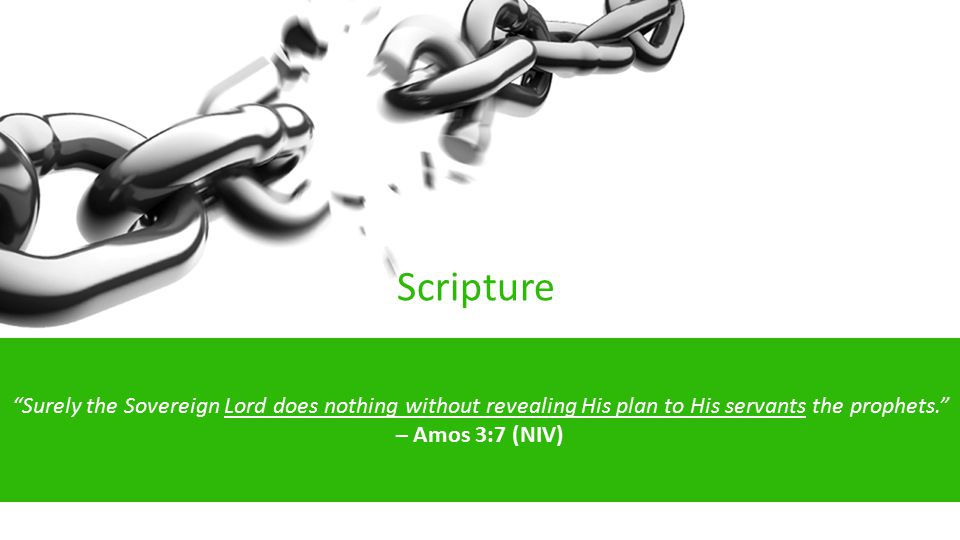 Scripture God Surely the Sovereign Lord does nothing without revealing His plan to His servants the prophets. – Amos 3:7 (NIV)