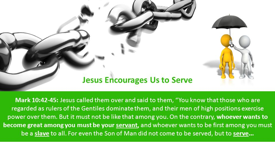 """Mark 10:42-45: Jesus called them over and said to them, """"You know that those who are regarded as rulers of the Gentiles dominate them, and their men o"""