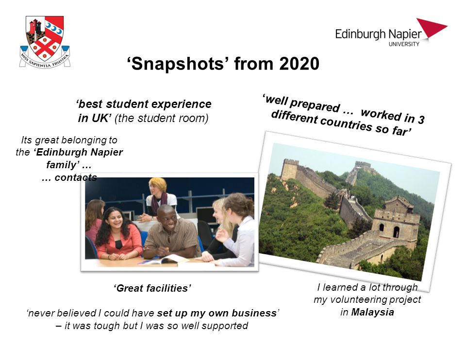 'Snapshots' from 2020 'best student experience in UK' (the student room) 'Great facilities' 'never believed I could have set up my own business' – it