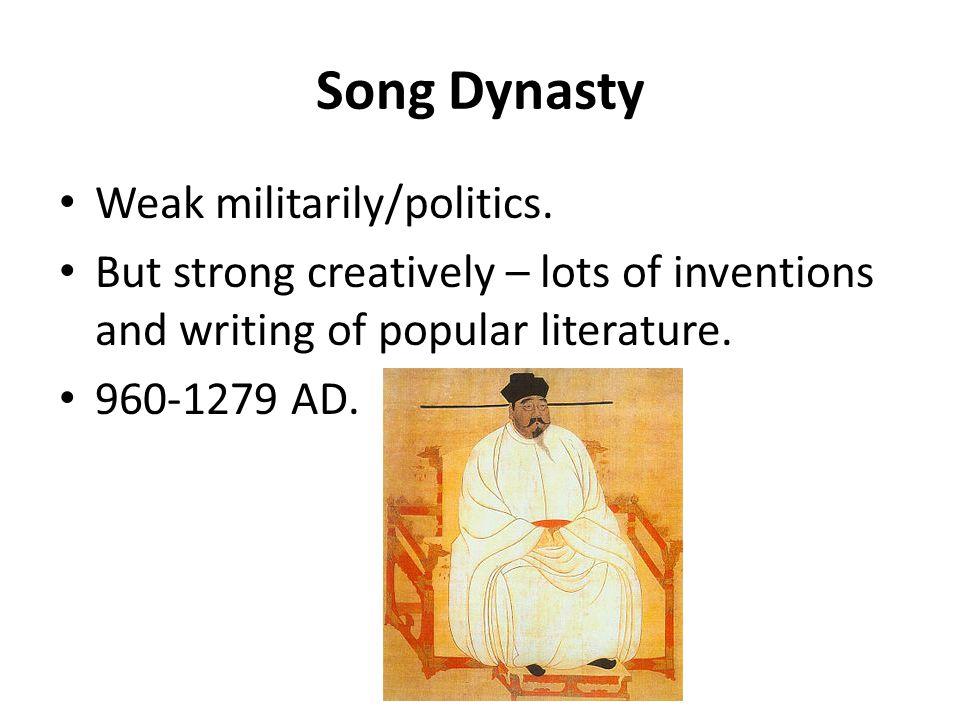 Song Dynasty Weak militarily/politics.