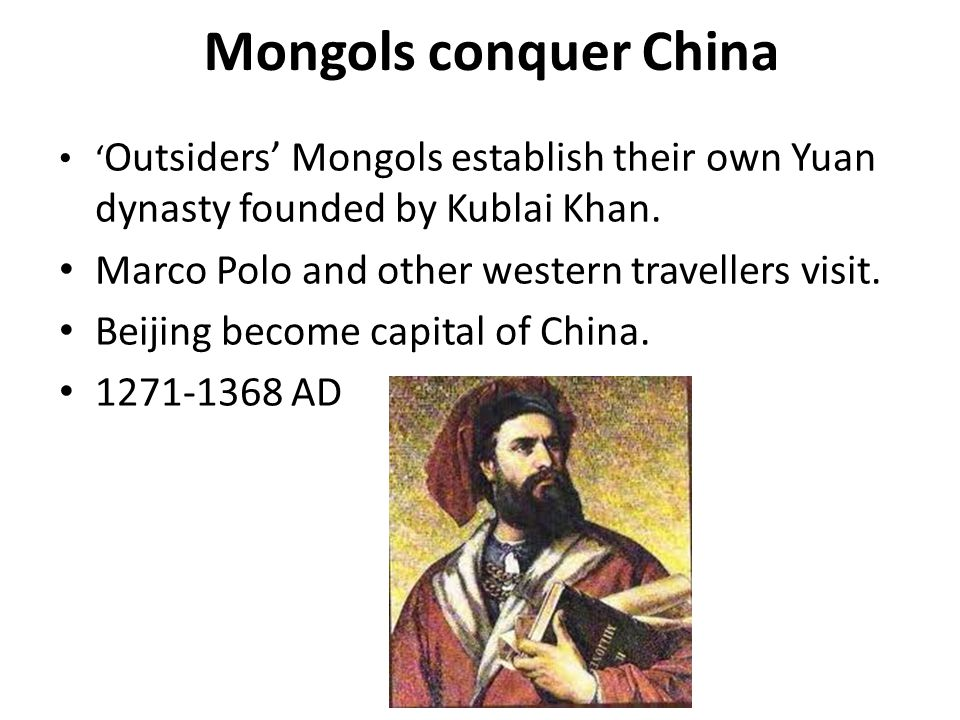 Mongols conquer China ' Outsiders' Mongols establish their own Yuan dynasty founded by Kublai Khan.