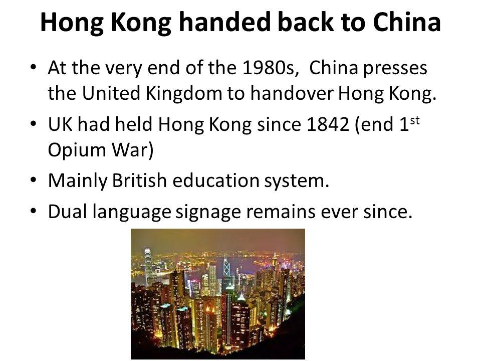 Hong Kong handed back to China At the very end of the 1980s, China presses the United Kingdom to handover Hong Kong.
