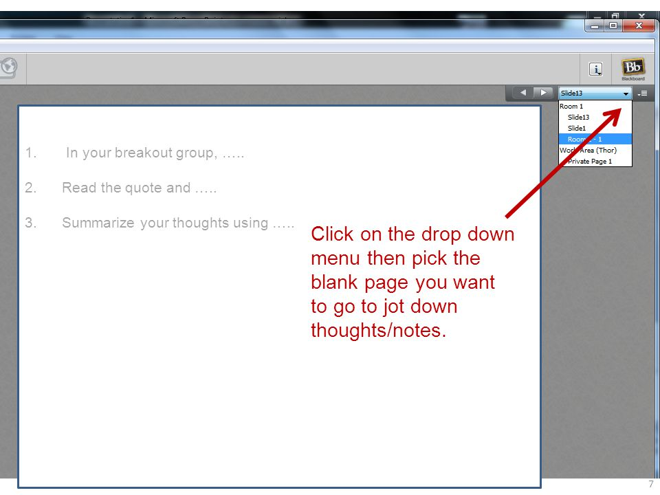7 Click on the drop down menu then pick the blank page you want to go to jot down thoughts/notes. 1. In your breakout group, ….. 2.Read the quote and