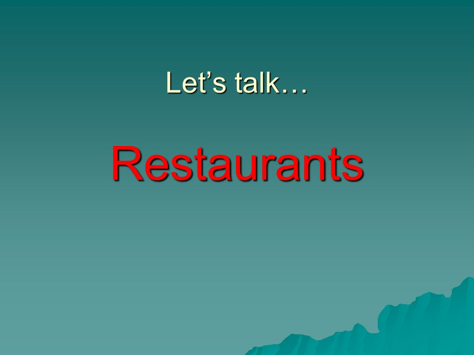 Let's talk… Restaurants