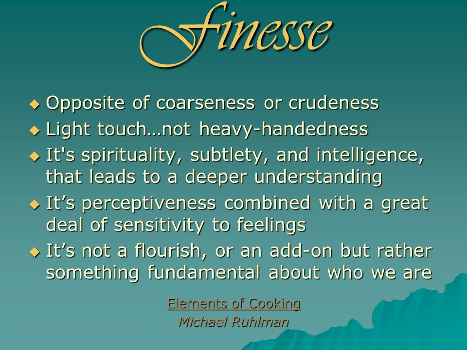 Finesse is about… –Context –Humility –Courage –Doing the right thing at the right time