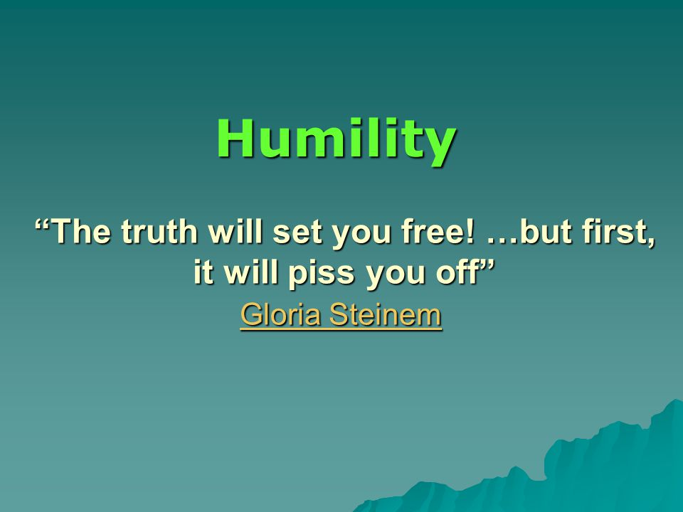 Humility  Aware of your feelings and behaviors  Honor others Feelings / Context / Dignity  Reality of the situation