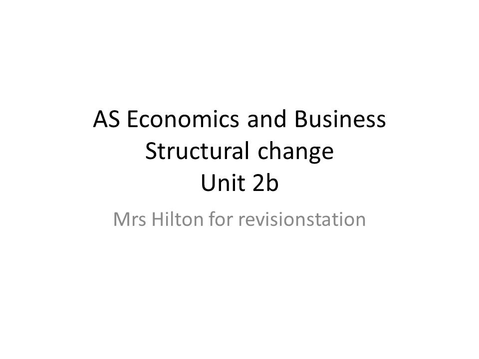 Answer question 2 C – a reduction in uncertainty Some understanding of what is meant by structural change e.g.