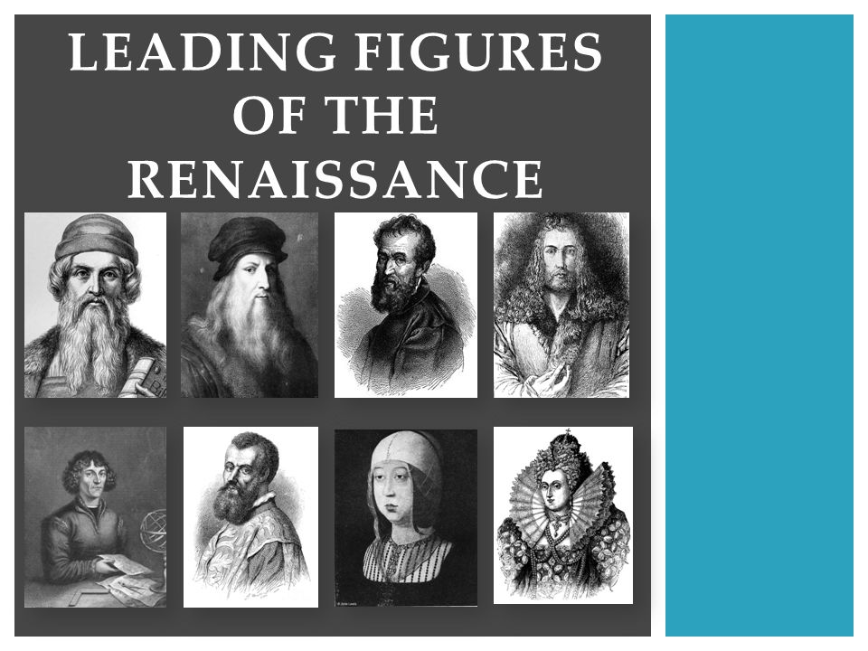 LEADING FIGURES OF THE RENAISSANCE