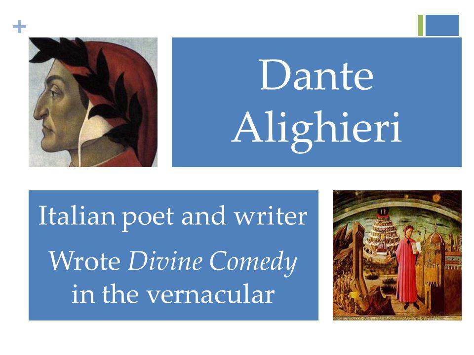 + Dante Alighieri Italian poet and writer Wrote Divine Comedy in the vernacular