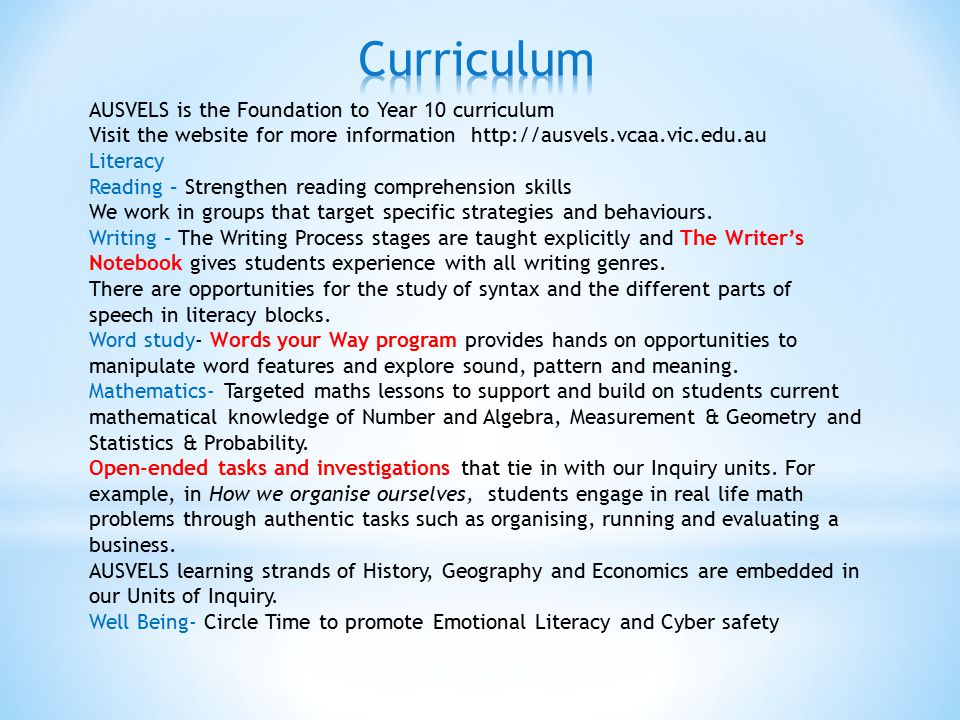 AUSVELS is the Foundation to Year 10 curriculum Visit the website for more information http://ausvels.vcaa.vic.edu.au Literacy Reading – Strengthen reading comprehension skills We work in groups that target specific strategies and behaviours.