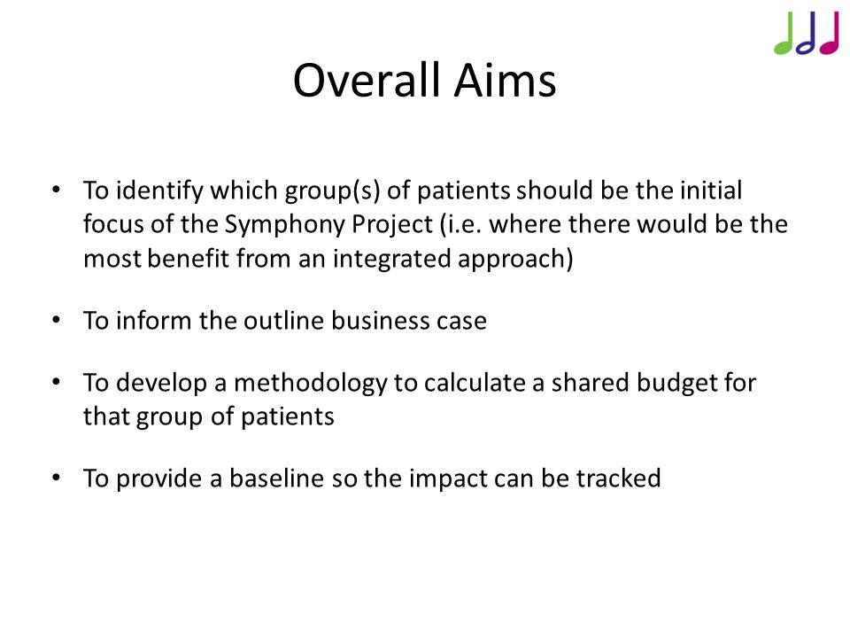 Overall Aims To identify which group(s) of patients should be the initial focus of the Symphony Project (i.e.