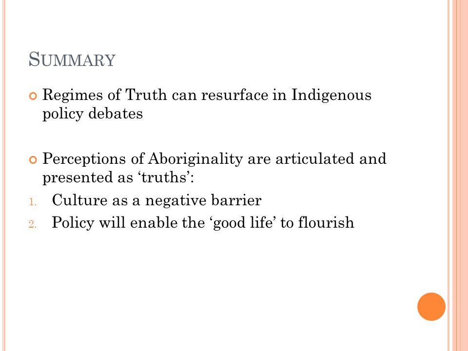 S UMMARY Regimes of Truth can resurface in Indigenous policy debates Perceptions of Aboriginality are articulated and presented as 'truths': 1.