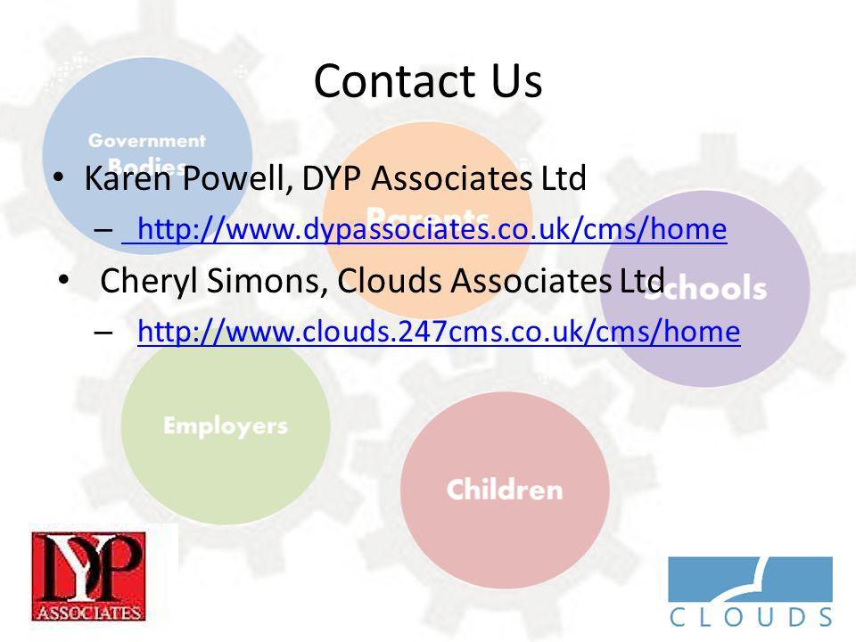 Contact Us Karen Powell, DYP Associates Ltd – http://www.dypassociates.co.uk/cms/home http://www.dypassociates.co.uk/cms/home Cheryl Simons, Clouds Associates Ltd – http://www.clouds.247cms.co.uk/cms/home http://www.clouds.247cms.co.uk/cms/home