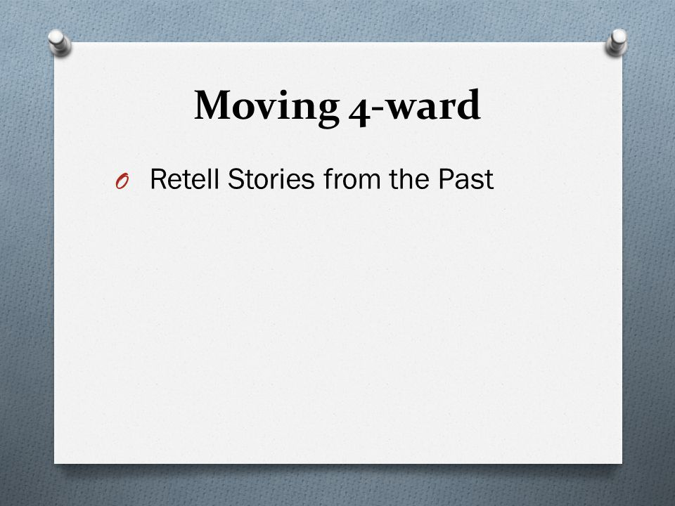 Moving 4-ward O Retell Stories from the Past