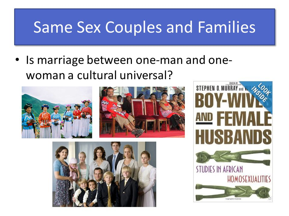 Same Sex Couples and Families Is marriage between one-man and one- woman a cultural universal?