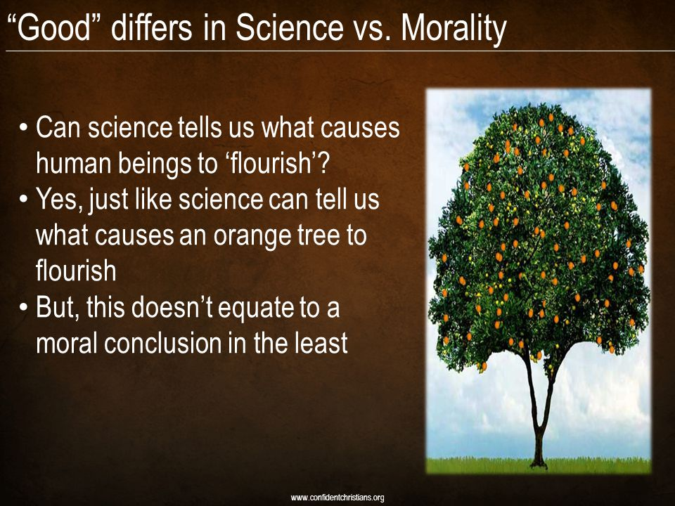 Good differs in Science vs. Morality Can science tells us what causes human beings to 'flourish'.