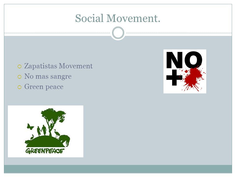 Social Movement.  Zapatistas Movement  No mas sangre  Green peace