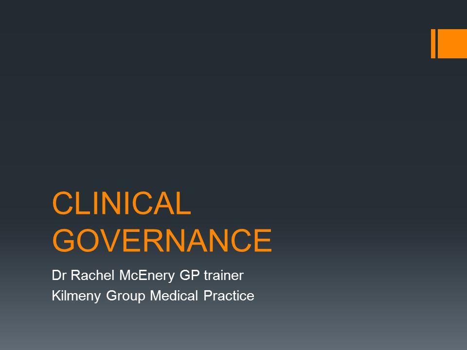 CLINICAL GOVERNANCE Dr Rachel McEnery GP trainer Kilmeny Group Medical Practice