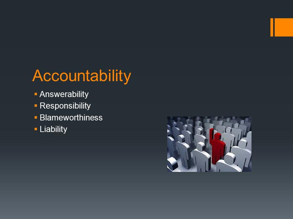 Accountability  Answerability  Responsibility  Blameworthiness  Liability