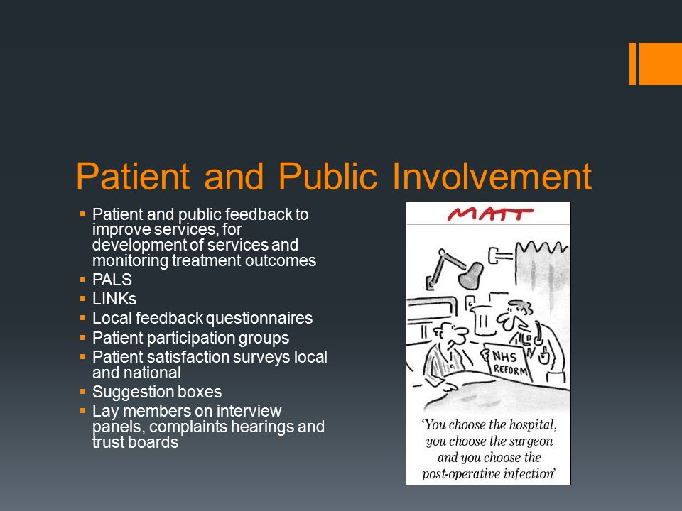 Patient and Public Involvement  Patient and public feedback to improve services, for development of services and monitoring treatment outcomes  PALS