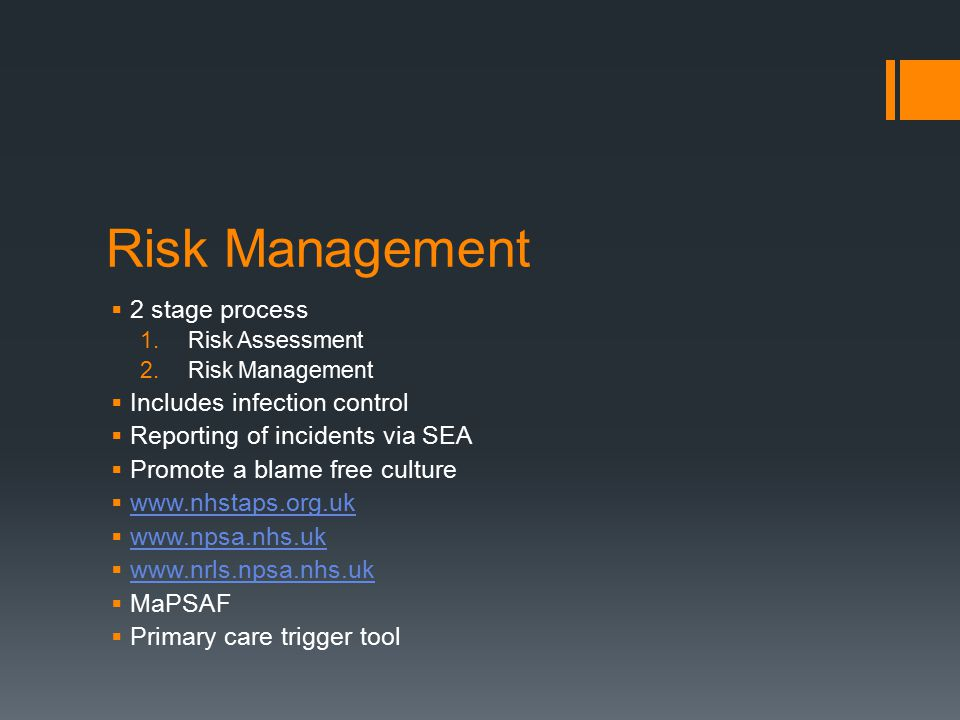 Risk Management  2 stage process 1.Risk Assessment 2.Risk Management  Includes infection control  Reporting of incidents via SEA  Promote a blame