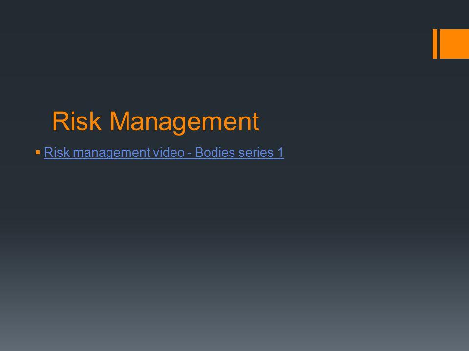Risk Management  Risk management video - Bodies series 1 Risk management video - Bodies series 1