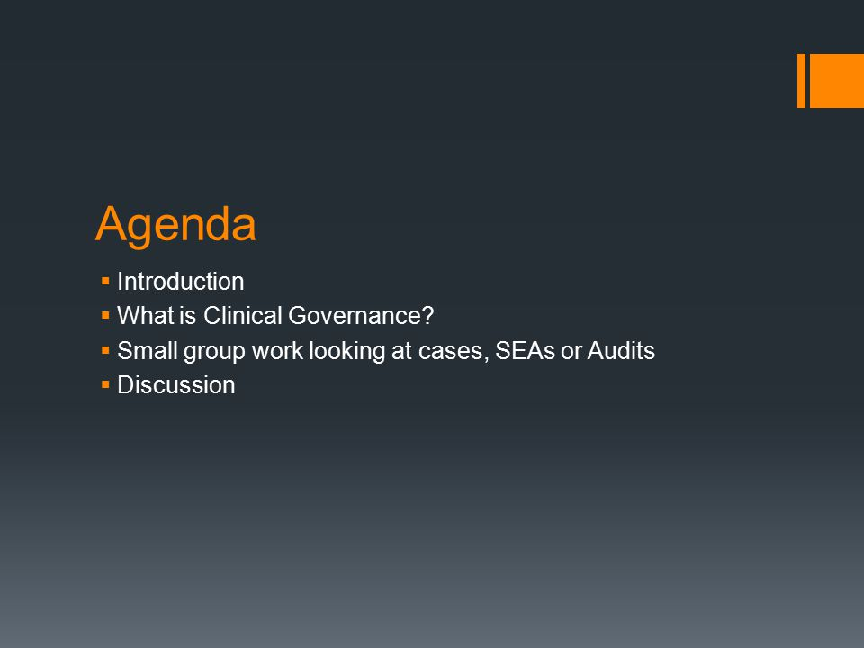 Agenda  Introduction  What is Clinical Governance?  Small group work looking at cases, SEAs or Audits  Discussion