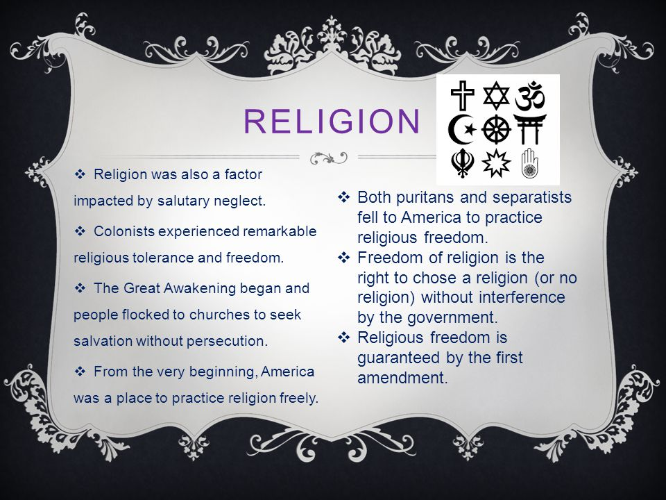 RELIGION  Religion was also a factor impacted by salutary neglect.