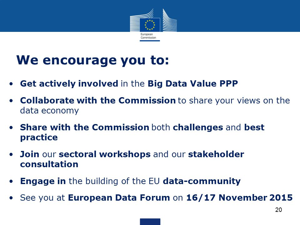 We encourage you to: Get actively involved in the Big Data Value PPP Collaborate with the Commission to share your views on the data economy Share wit