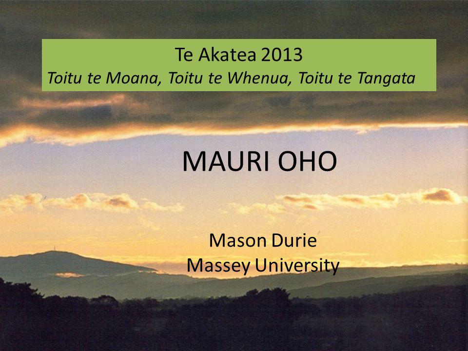 Te Akatea 2013 Toitu te Moana, Toitu te Whenua, Toitu te Tangata Mason Durie Massey University MAURI OHO