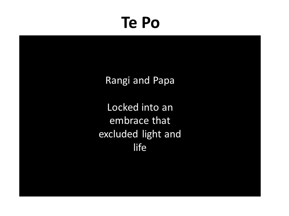 Te Po Rangi and Papa Locked into an embrace that excluded light and life