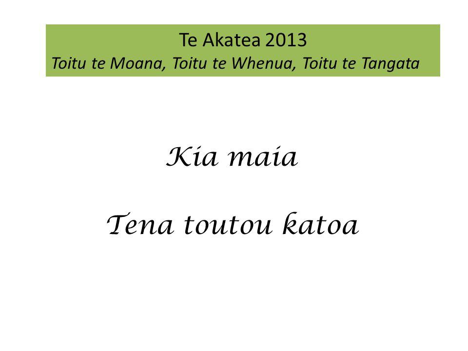 Kia maia Tena toutou katoa Te Akatea 2013 Toitu te Moana, Toitu te Whenua, Toitu te Tangata