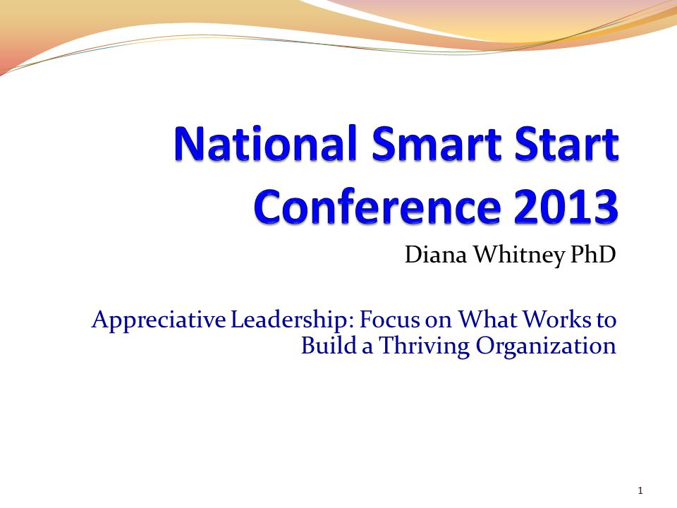 Diana Whitney PhD Appreciative Leadership: Focus on What Works to Build a Thriving Organization 1