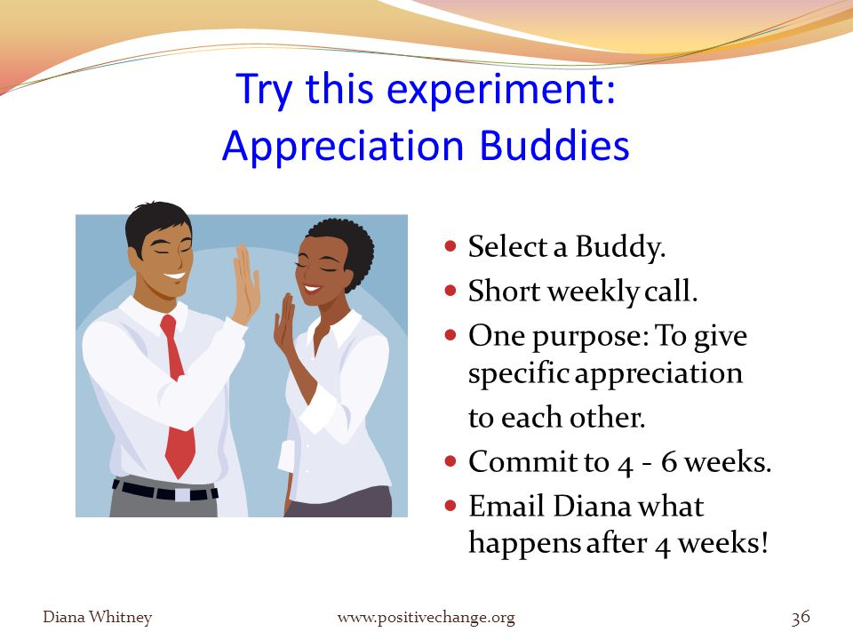 Try this experiment: Appreciation Buddies Select a Buddy.
