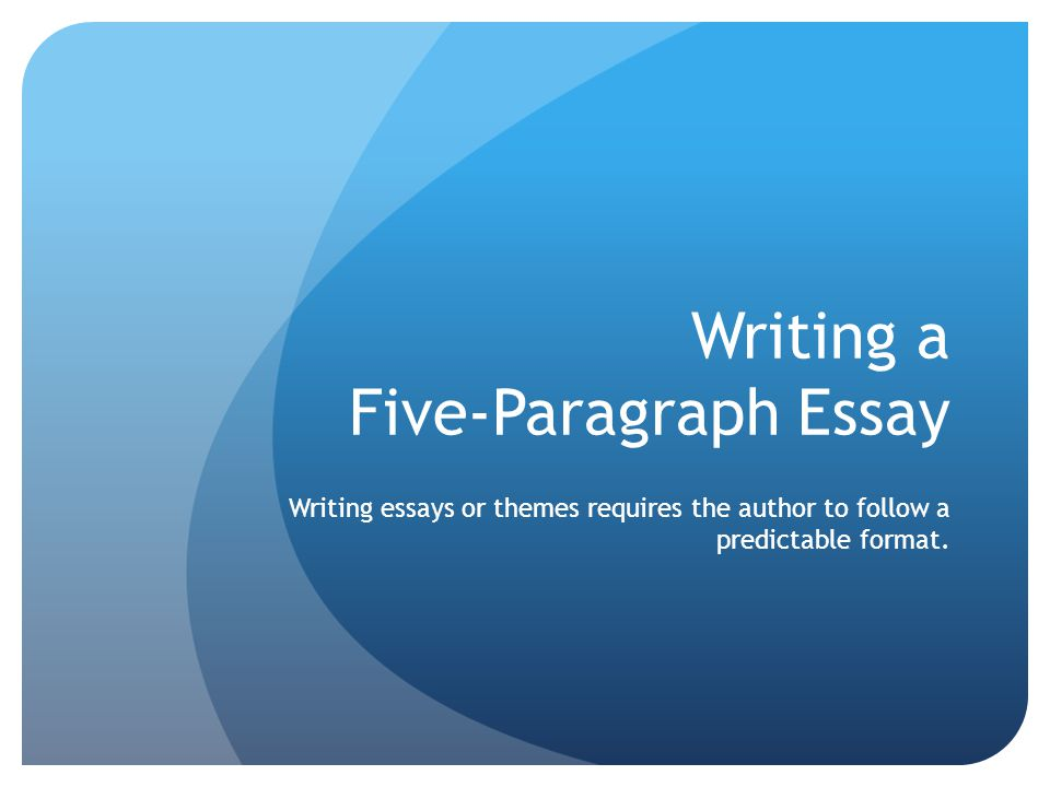 Writing a Five-Paragraph Essay Writing essays or themes requires the author to follow a predictable format.