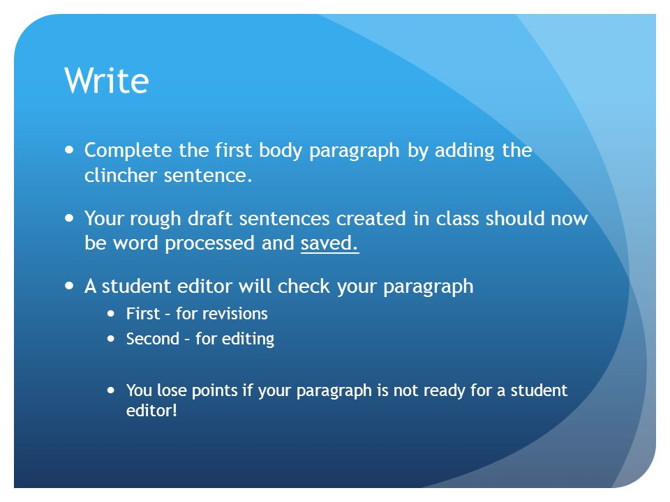 Write Complete the first body paragraph by adding the clincher sentence. Your rough draft sentences created in class should now be word processed and