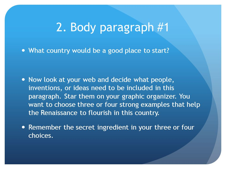 2. Body paragraph #1 What country would be a good place to start.