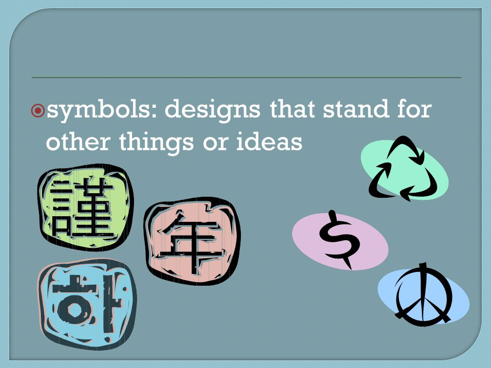  symbols: designs that stand for other things or ideas