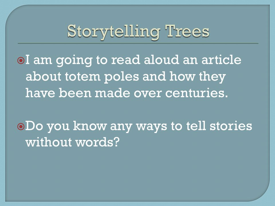 I am going to read aloud an article about totem poles and how they have been made over centuries.