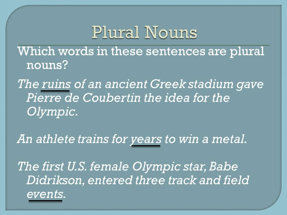 Which words in these sentences are plural nouns.