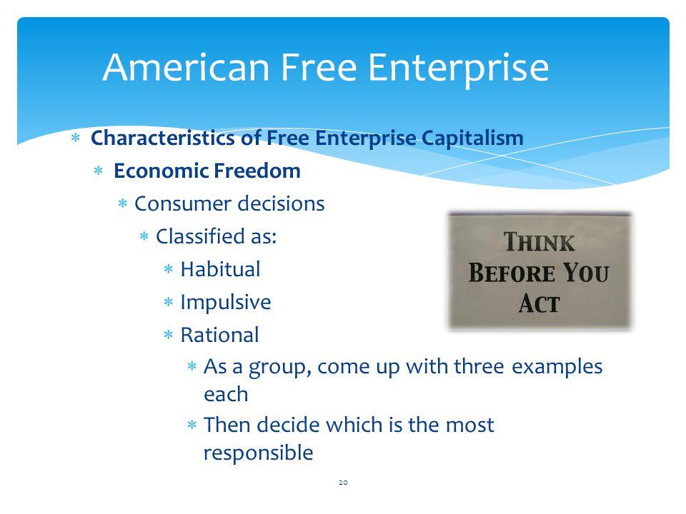  Characteristics of Free Enterprise Capitalism  Economic Freedom  Consumer decisions  Classified as:  Habitual  Impulsive  Rational  As a grou