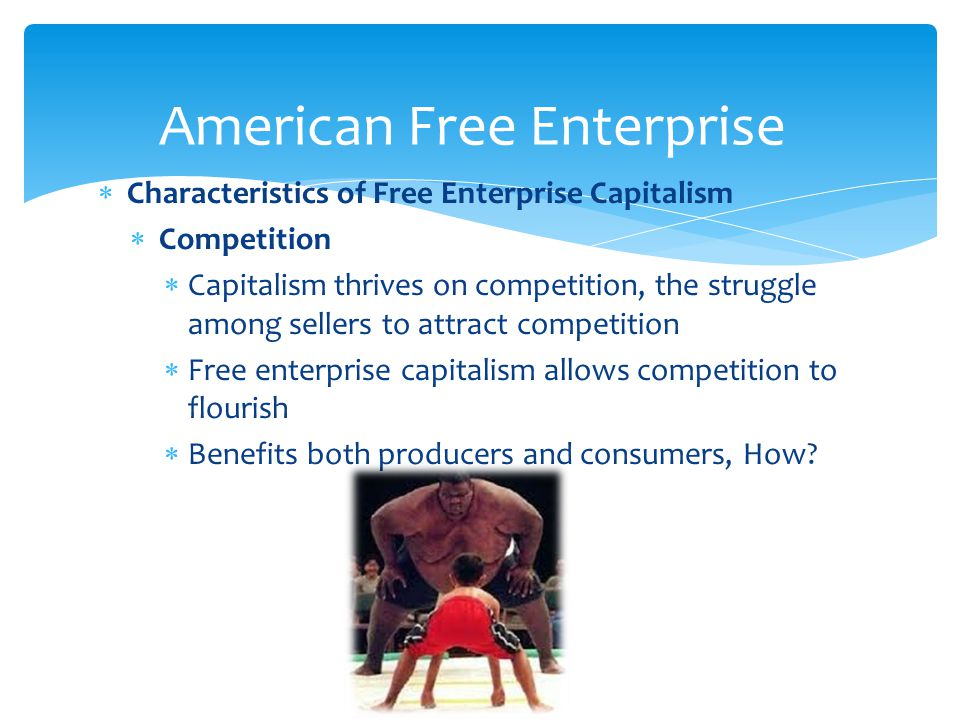  Characteristics of Free Enterprise Capitalism  Competition  Capitalism thrives on competition, the struggle among sellers to attract competition 