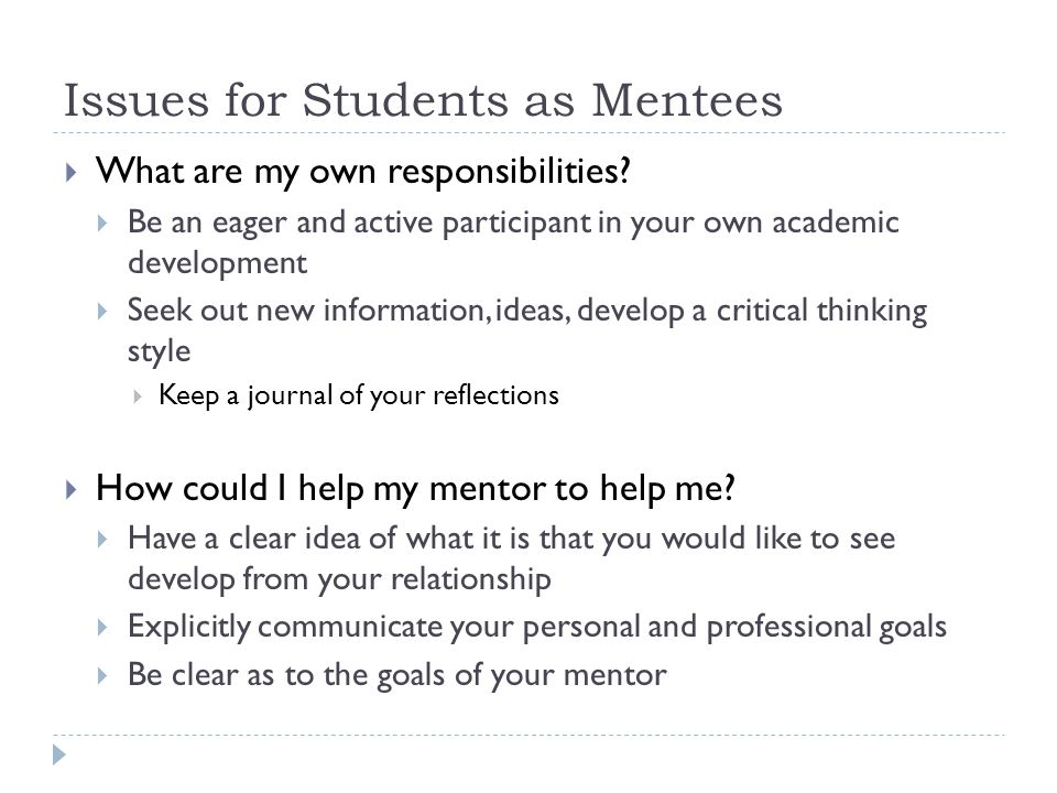 Issues for Students as Mentees  What are my own responsibilities.