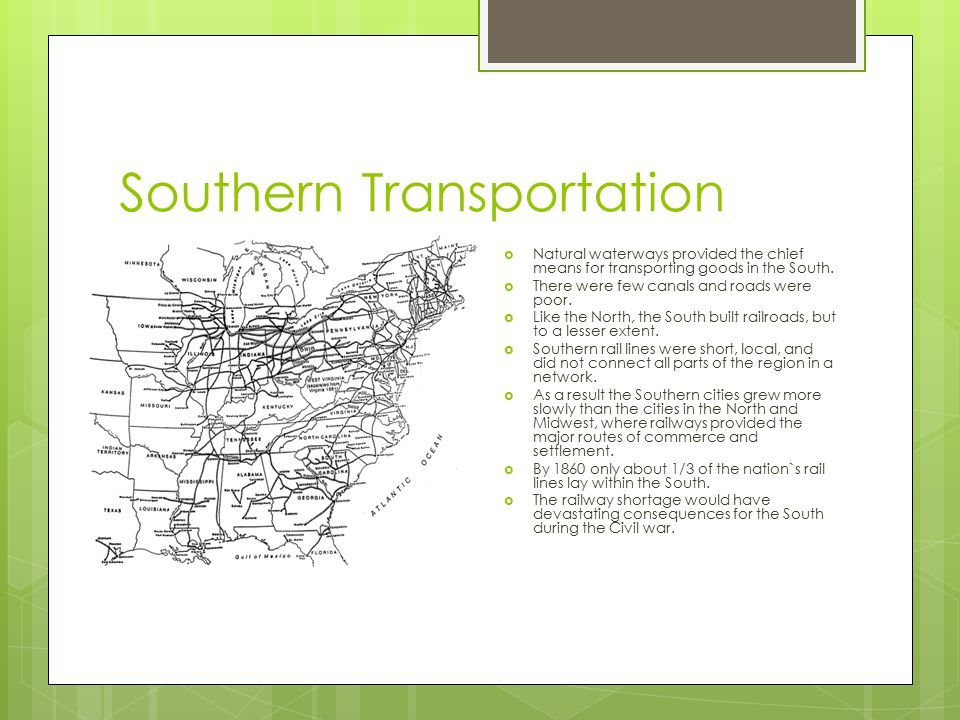 Southern Transportation  Natural waterways provided the chief means for transporting goods in the South.  There were few canals and roads were poor.