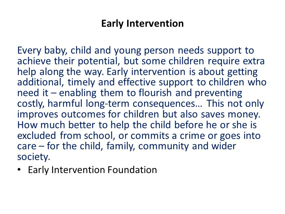 Early Intervention Every baby, child and young person needs support to achieve their potential, but some children require extra help along the way.