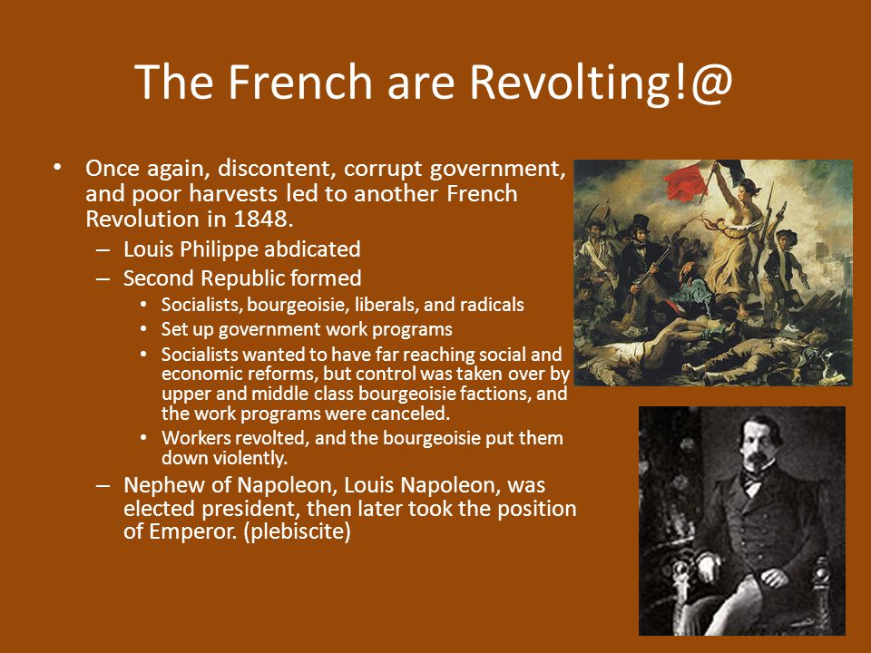 Revolution Surges Through Europe 1848 When France sneezes, Europe catches cold. Austrian Empire – Students and workers demand reforms Italy – Nationalism and unification become goals Germany – Students and workers force Prussian King Frederick William IV to sign a constitution and enact other reforms, little is gained.