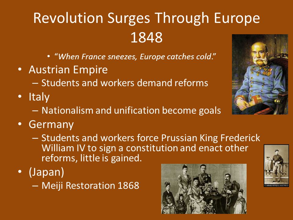 """Revolution Surges Through Europe 1848 """"When France sneezes, Europe catches cold."""" Austrian Empire – Students and workers demand reforms Italy – Nation"""