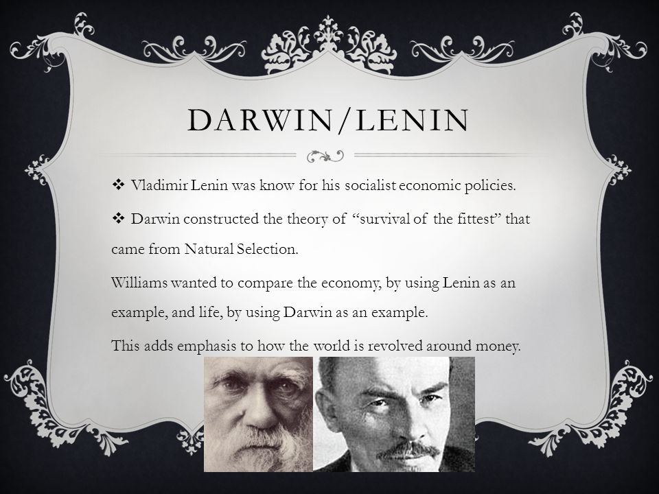 """DARWIN/LENIN  Vladimir Lenin was know for his socialist economic policies.  Darwin constructed the theory of """"survival of the fittest"""" that came fro"""