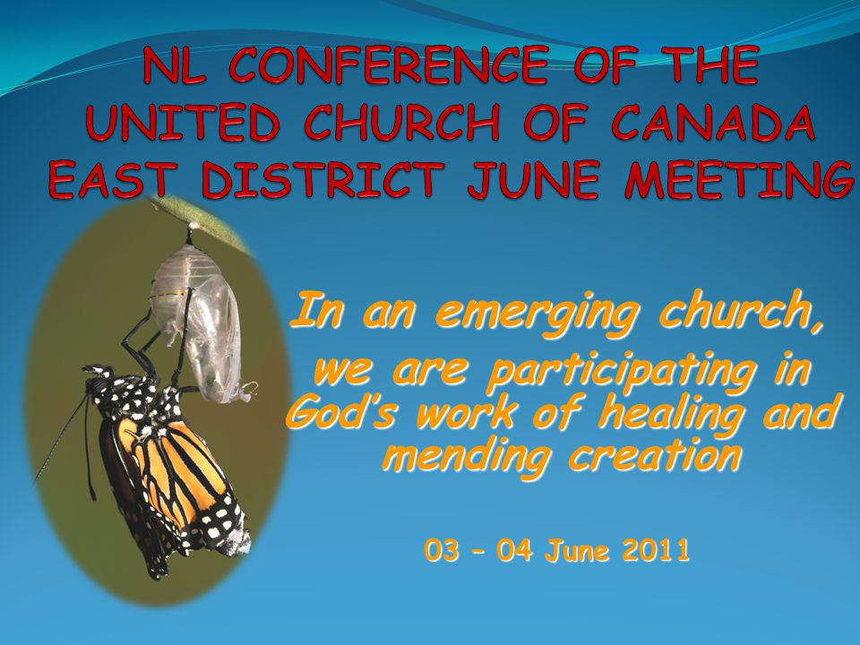 In an emerging church, we are participating in God's work of healing and mending creation 03 – 04 June 2011